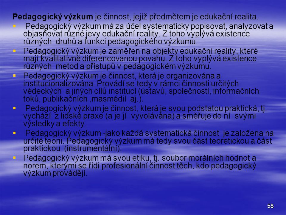 Pedagogický výzkum je činnost, jejíž předmětem je edukační realita.