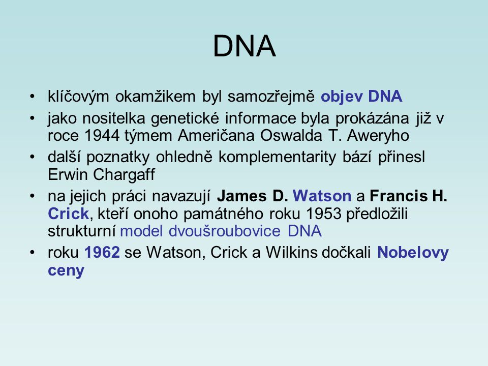 DNA klíčovým okamžikem byl samozřejmě objev DNA