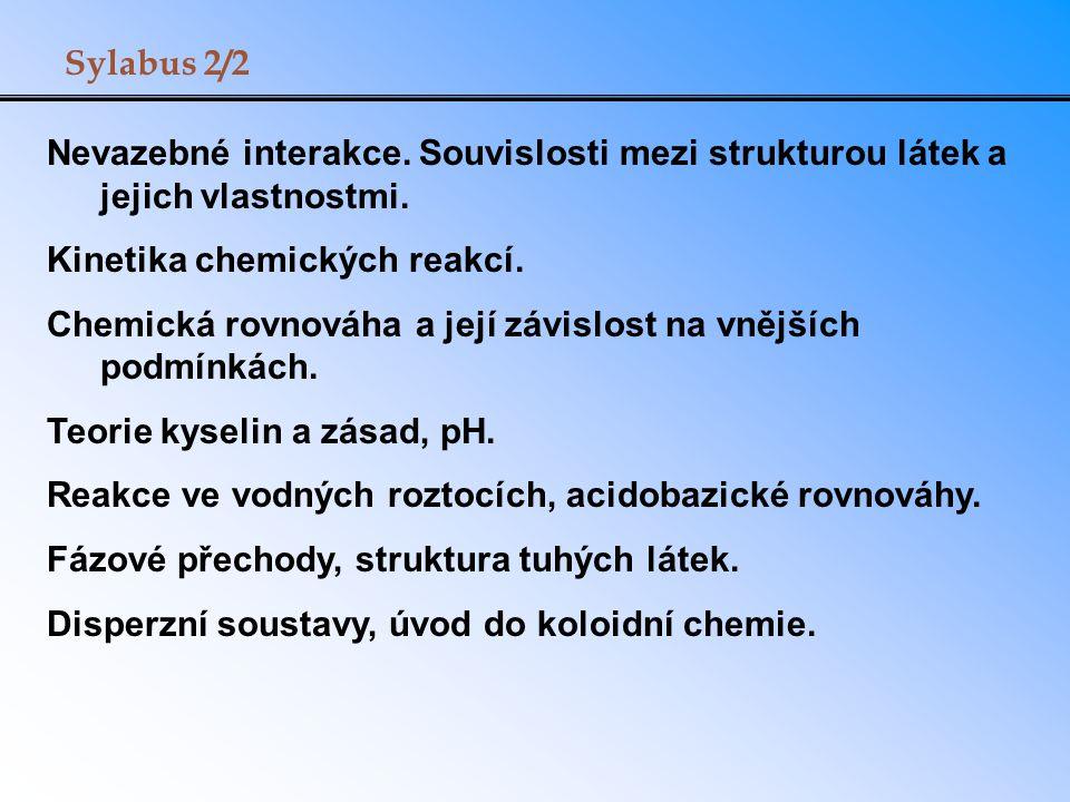 Sylabus 2/2 Nevazebné interakce. Souvislosti mezi strukturou látek a jejich vlastnostmi. Kinetika chemických reakcí.