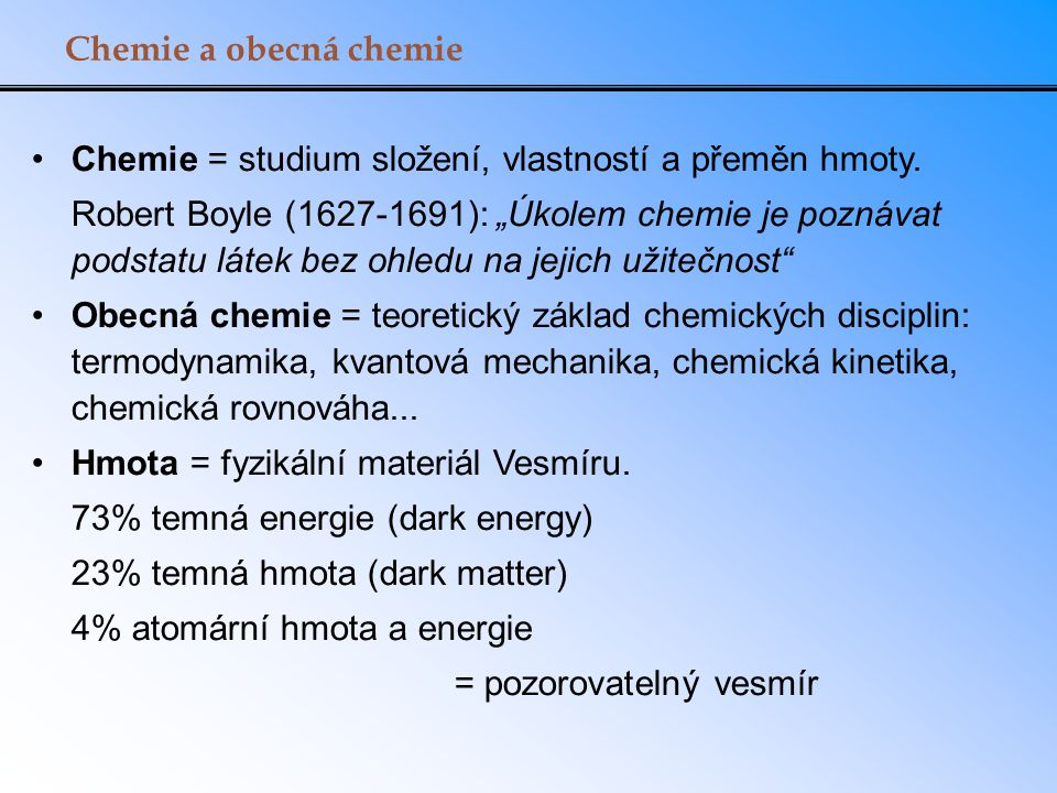 Chemie a obecná chemie Chemie = studium složení, vlastností a přeměn hmoty.