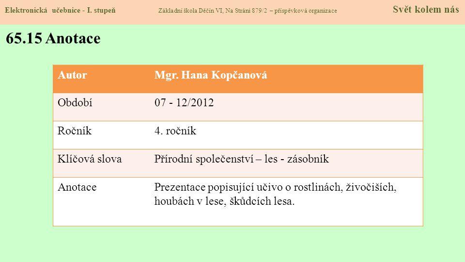 65.15 Anotace Autor Mgr. Hana Kopčanová Období 07 - 12/2012 Ročník