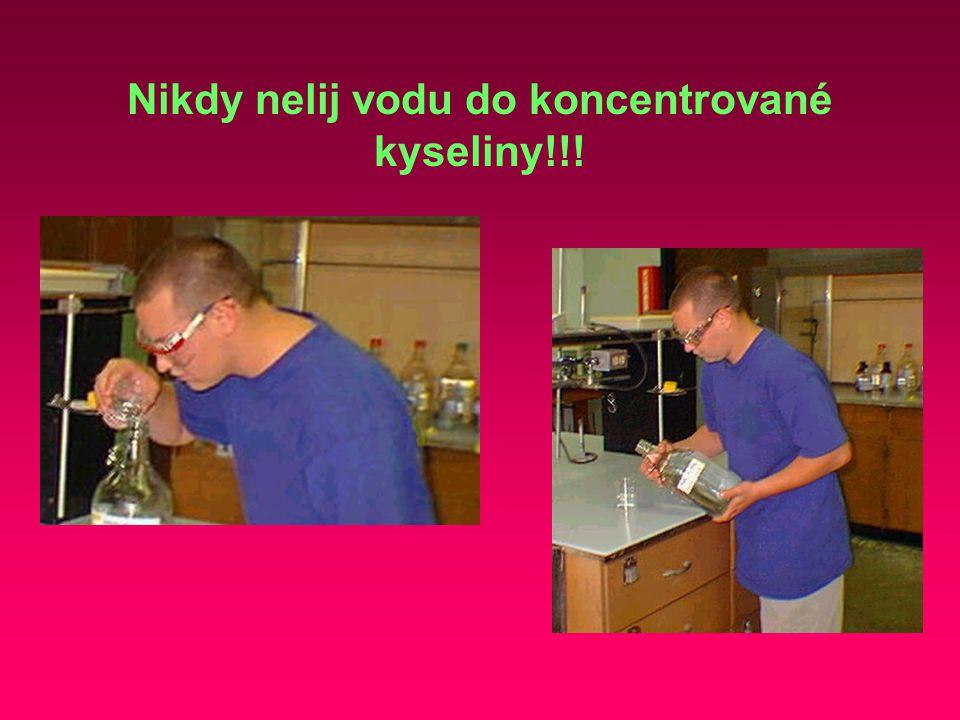 Nikdy nelij vodu do koncentrované kyseliny!!!