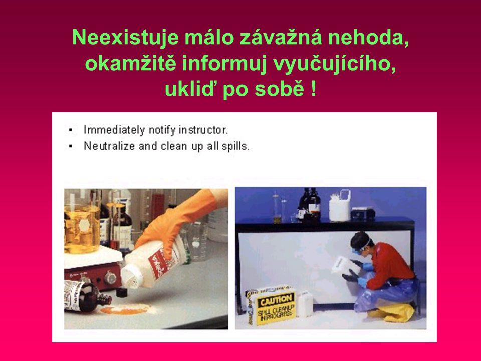 Neexistuje málo závažná nehoda, okamžitě informuj vyučujícího, ukliď po sobě !