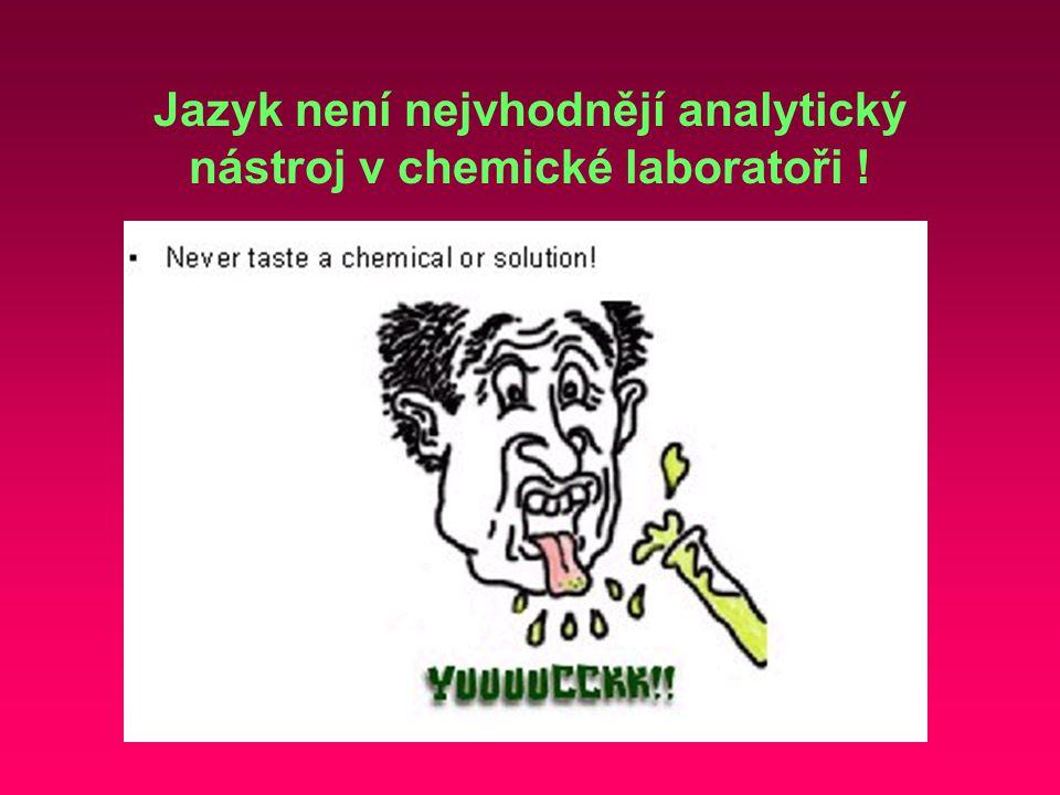 Jazyk není nejvhodnějí analytický nástroj v chemické laboratoři !