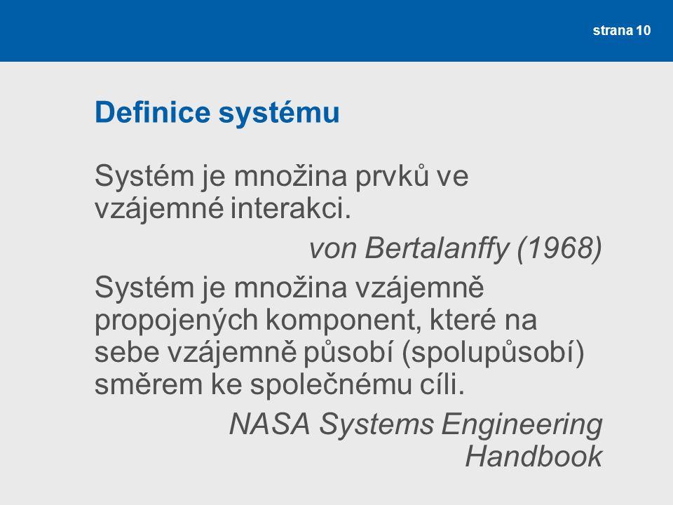 Definice systému Systém je množina prvků ve vzájemné interakci. von Bertalanffy (1968)