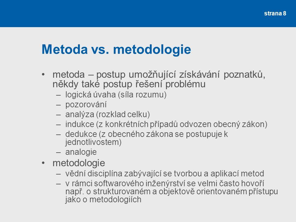 Metoda vs. metodologie metoda – postup umožňující získávání poznatků, někdy také postup řešení problému.
