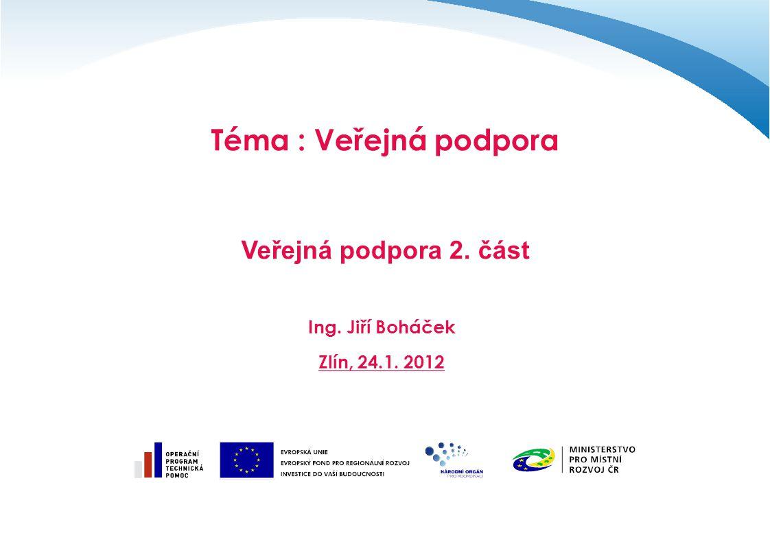 Téma : Veřejná podpora Veřejná podpora 2. část Ing. Jiří Boháček