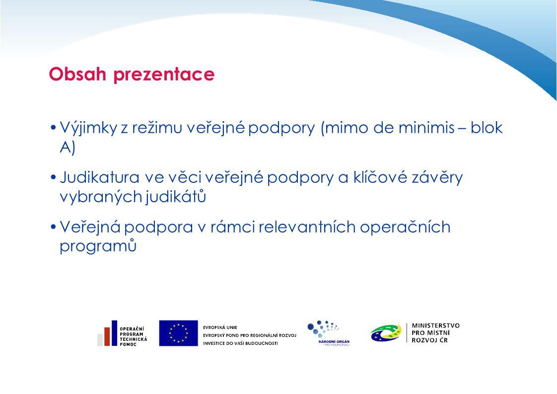 Obsah prezentace Výjimky z režimu veřejné podpory (mimo de minimis – blok A)