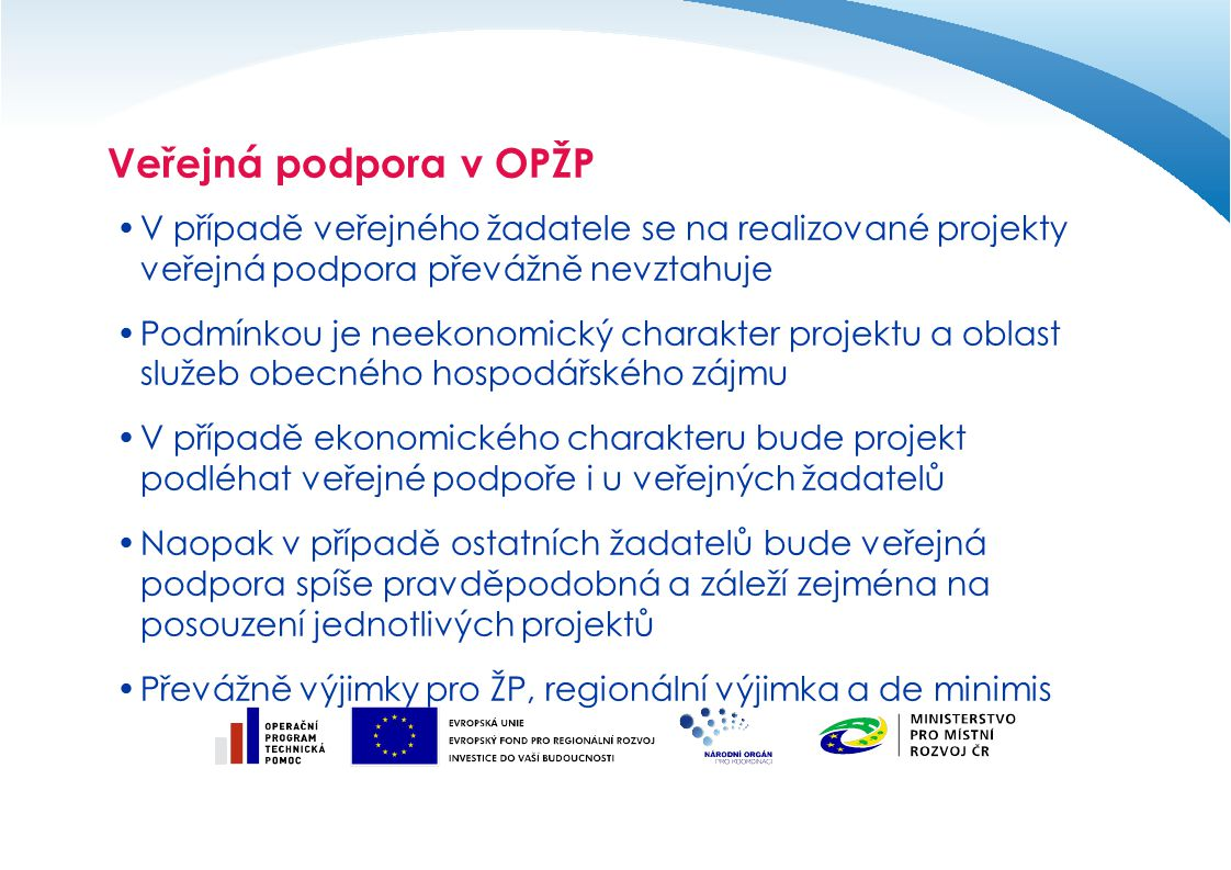 Veřejná podpora v OPŽP V případě veřejného žadatele se na realizované projekty veřejná podpora převážně nevztahuje.