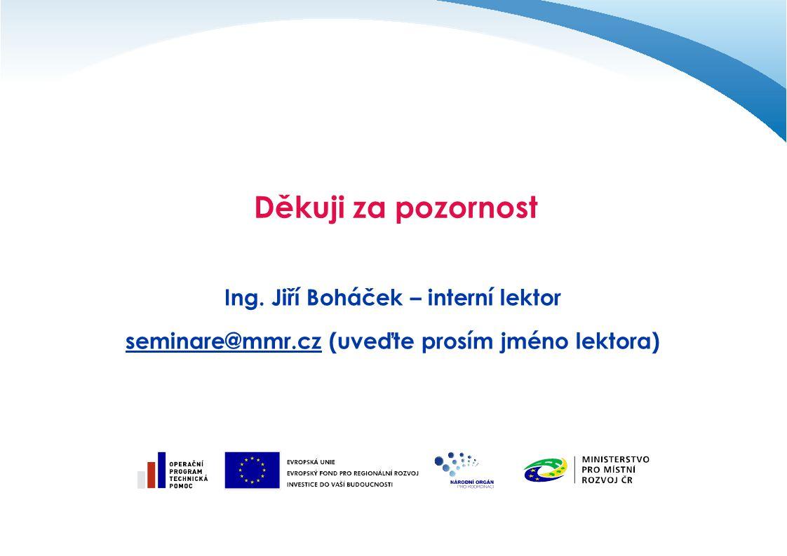 Děkuji za pozornost Ing. Jiří Boháček – interní lektor