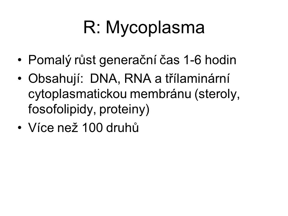 R: Mycoplasma Pomalý růst generační čas 1-6 hodin