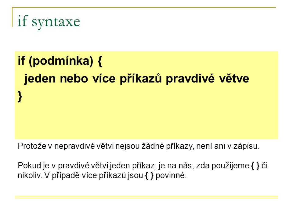 if syntaxe if (podmínka) { jeden nebo více příkazů pravdivé větve }