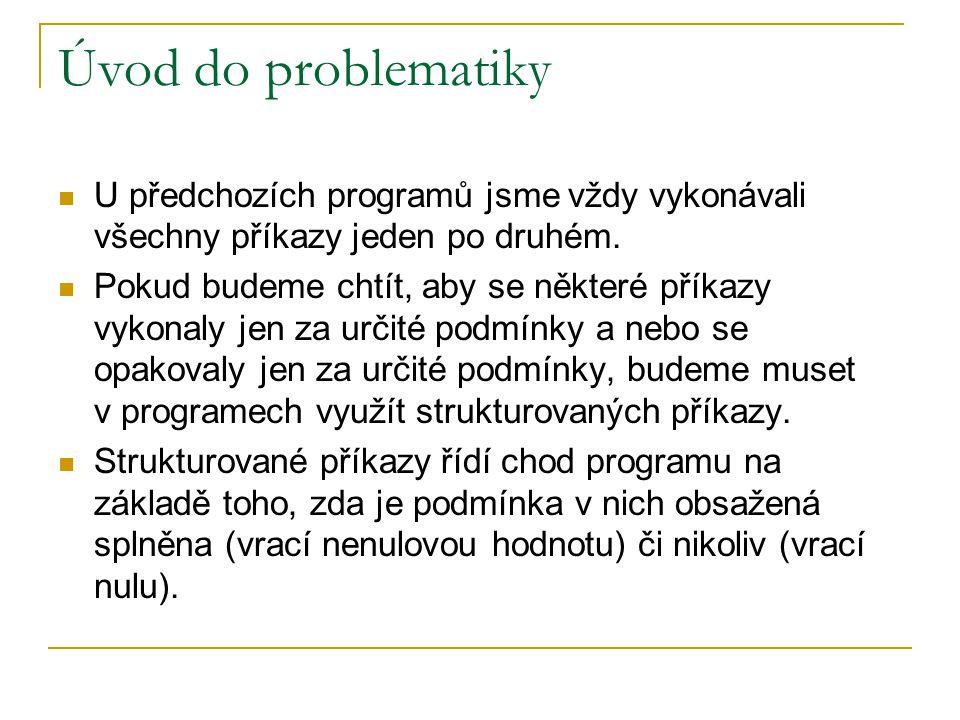 Úvod do problematiky U předchozích programů jsme vždy vykonávali všechny příkazy jeden po druhém.