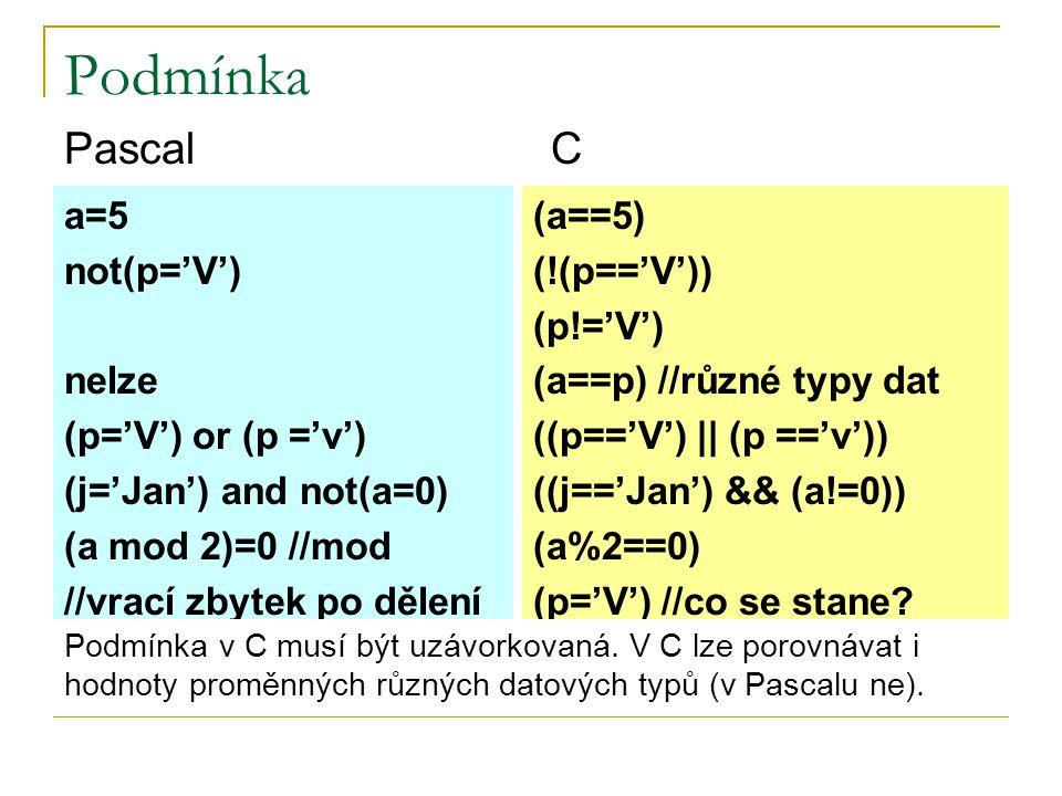 Podmínka Pascal C a=5 not(p='V') nelze (p='V') or (p ='v')