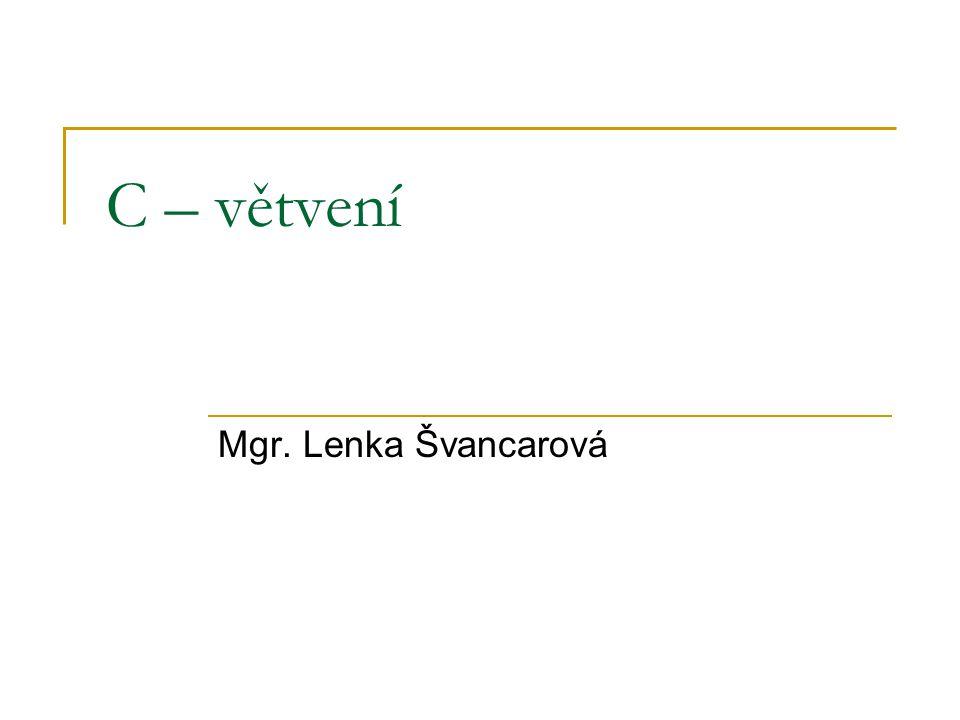 C – větvení Mgr. Lenka Švancarová