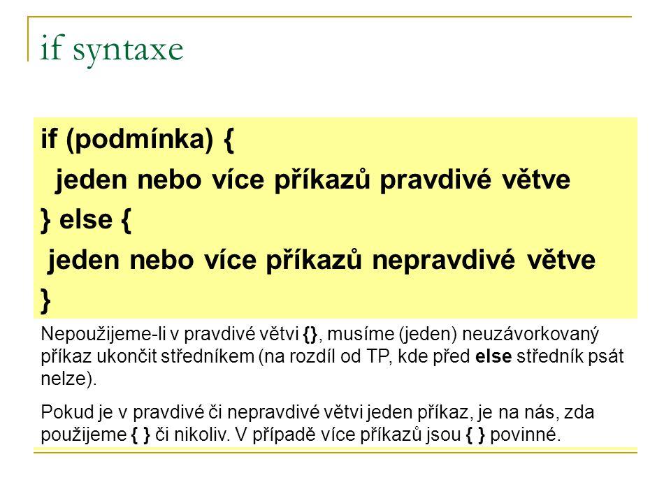 if syntaxe if (podmínka) { jeden nebo více příkazů pravdivé větve
