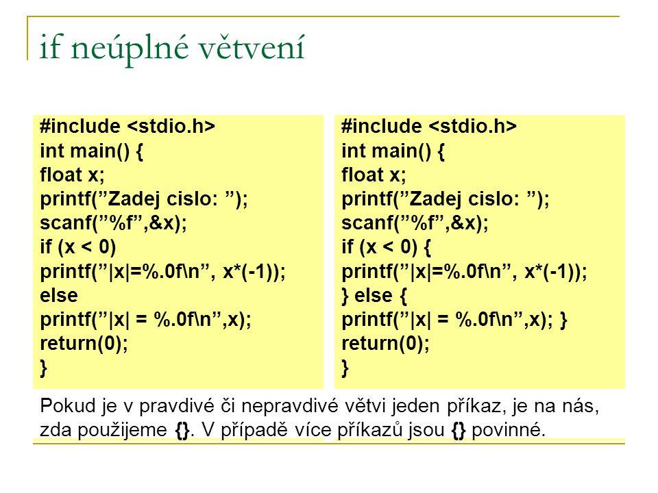 if neúplné větvení #include <stdio.h> int main() { float x;