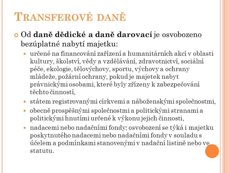 Transferové daně Od daně dědické a daně darovací je osvobozeno bezúplatné nabytí majetku: