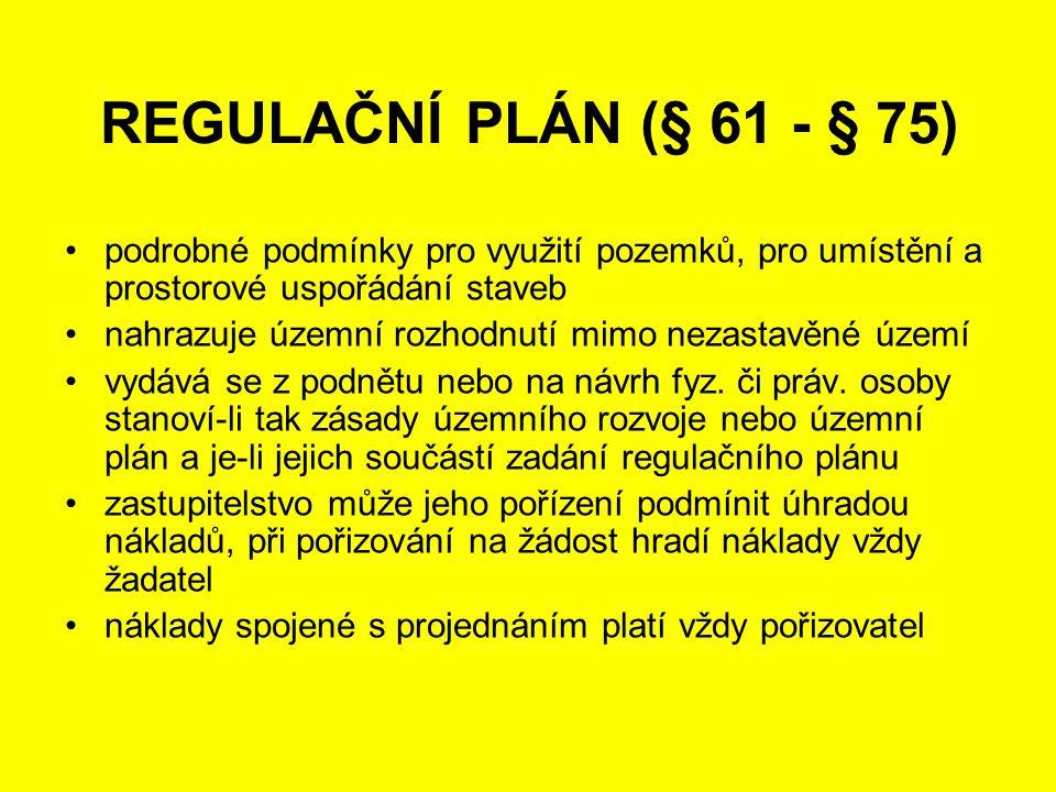 REGULAČNÍ PLÁN (§ 61 - § 75) podrobné podmínky pro využití pozemků, pro umístění a prostorové uspořádání staveb.