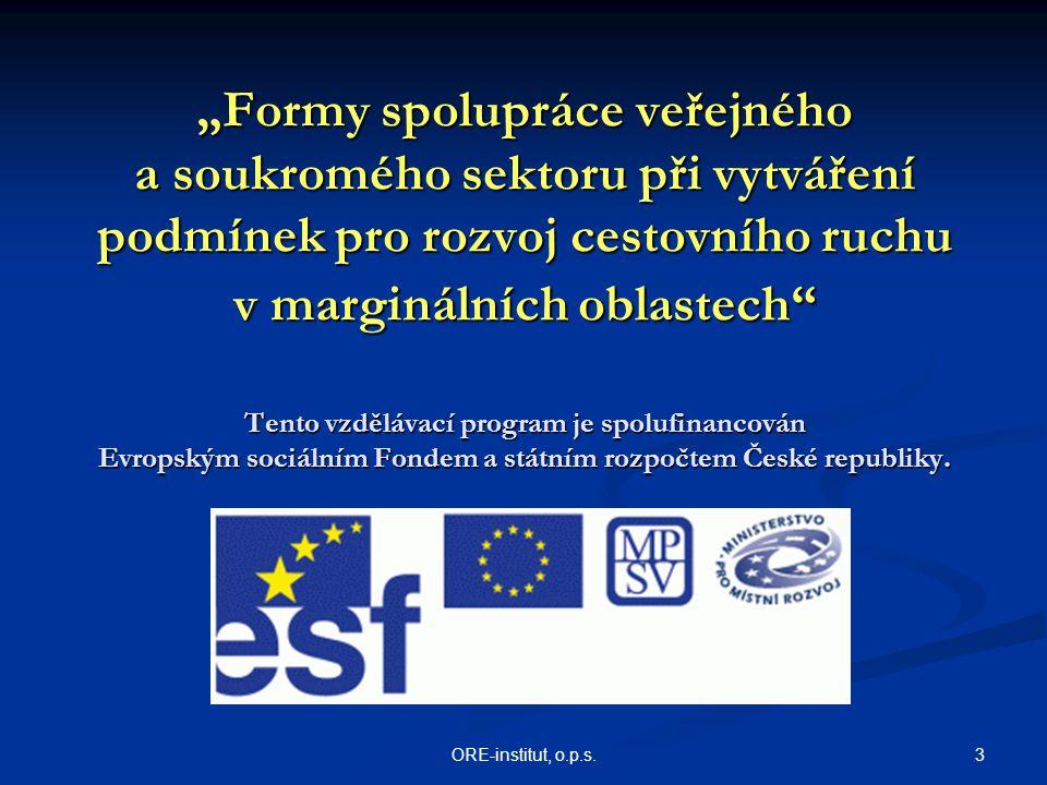 """""""Formy spolupráce veřejného a soukromého sektoru při vytváření podmínek pro rozvoj cestovního ruchu v marginálních oblastech Tento vzdělávací program je spolufinancován Evropským sociálním Fondem a státním rozpočtem České republiky."""