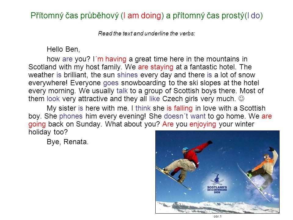 Přítomný čas průběhový (I am doing) a přítomný čas prostý(I do) Read the text and underline the verbs: