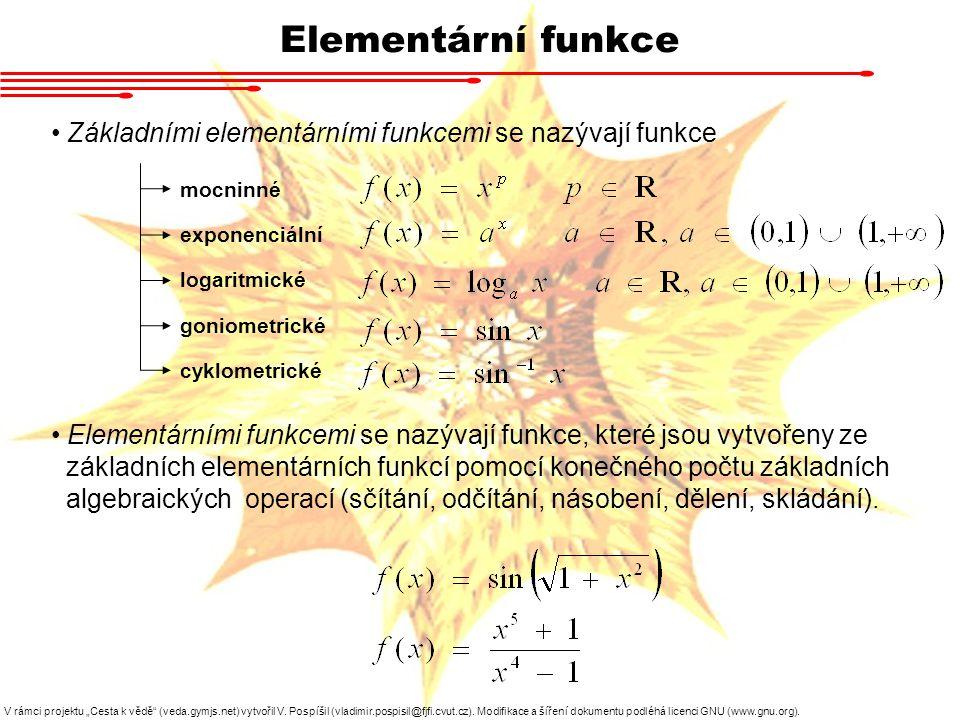 Elementární funkce Základními elementárními funkcemi se nazývají funkce. mocninné. exponenciální.