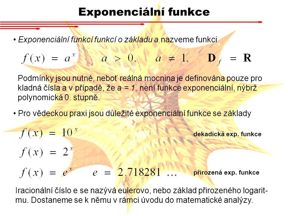 Exponenciální funkce Exponenciální funkcí funkcí o základu a nazveme funkci.