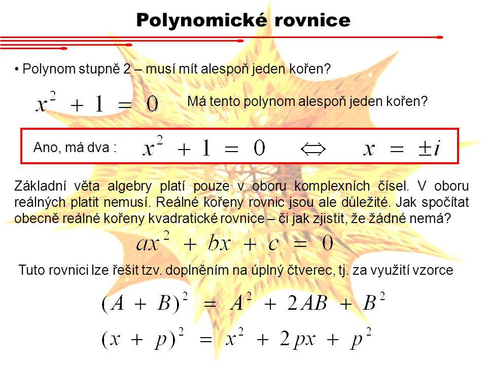Polynomické rovnice Polynom stupně 2 – musí mít alespoň jeden kořen