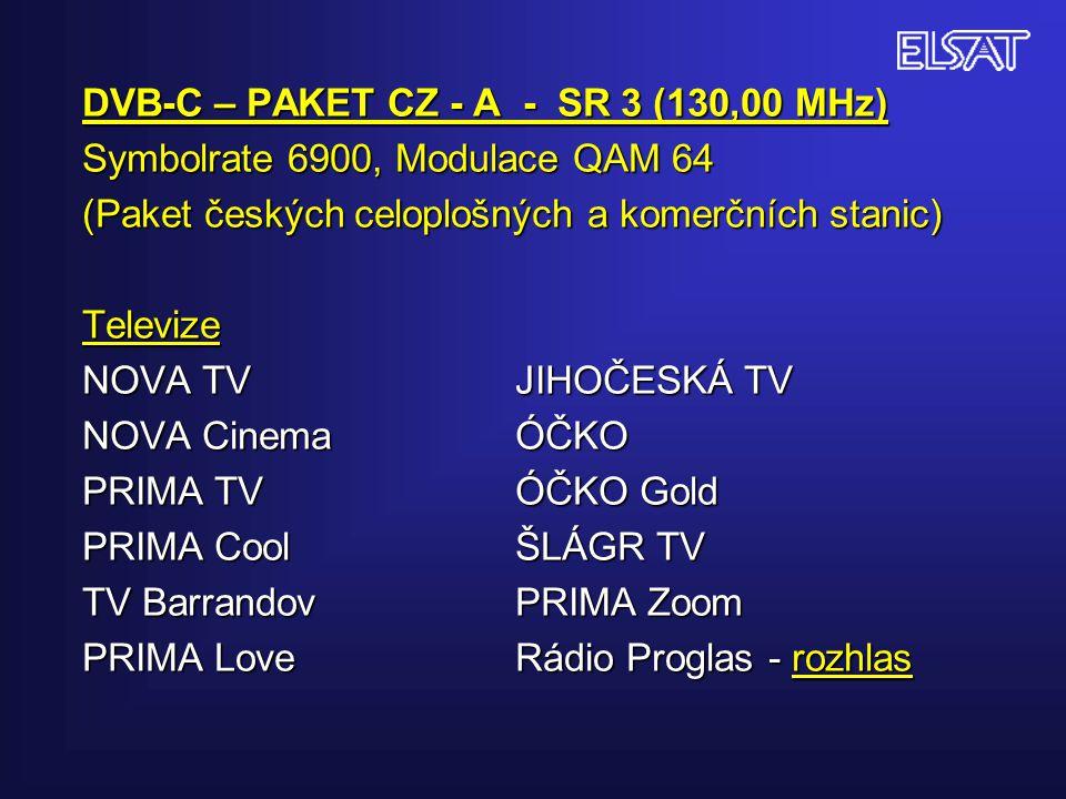 DVB-C – PAKET CZ - A - SR 3 (130,00 MHz) Symbolrate 6900, Modulace QAM 64 (Paket českých celoplošných a komerčních stanic) Televize NOVA TV JIHOČESKÁ TV NOVA Cinema ÓČKO PRIMA TV ÓČKO Gold PRIMA Cool ŠLÁGR TV TV Barrandov PRIMA Zoom PRIMA Love Rádio Proglas - rozhlas