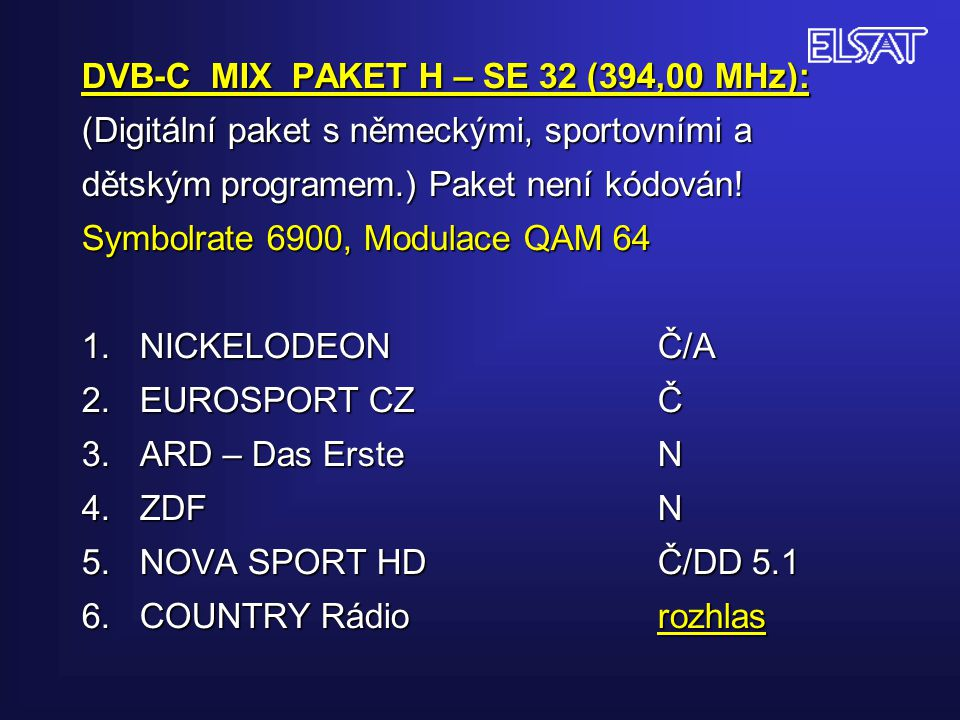 DVB-C MIX PAKET H – SE 32 (394,00 MHz): (Digitální paket s německými, sportovními a dětským programem.) Paket není kódován.