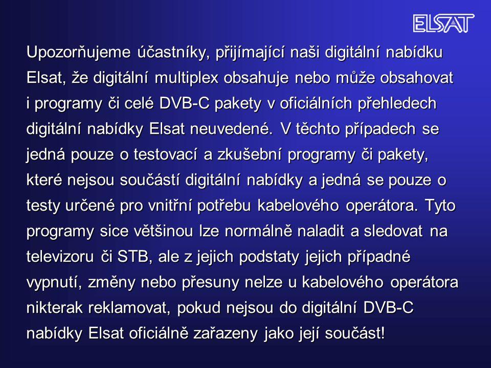 Upozorňujeme účastníky, přijímající naši digitální nabídku Elsat, že digitální multiplex obsahuje nebo může obsahovat i programy či celé DVB-C pakety v oficiálních přehledech digitální nabídky Elsat neuvedené.