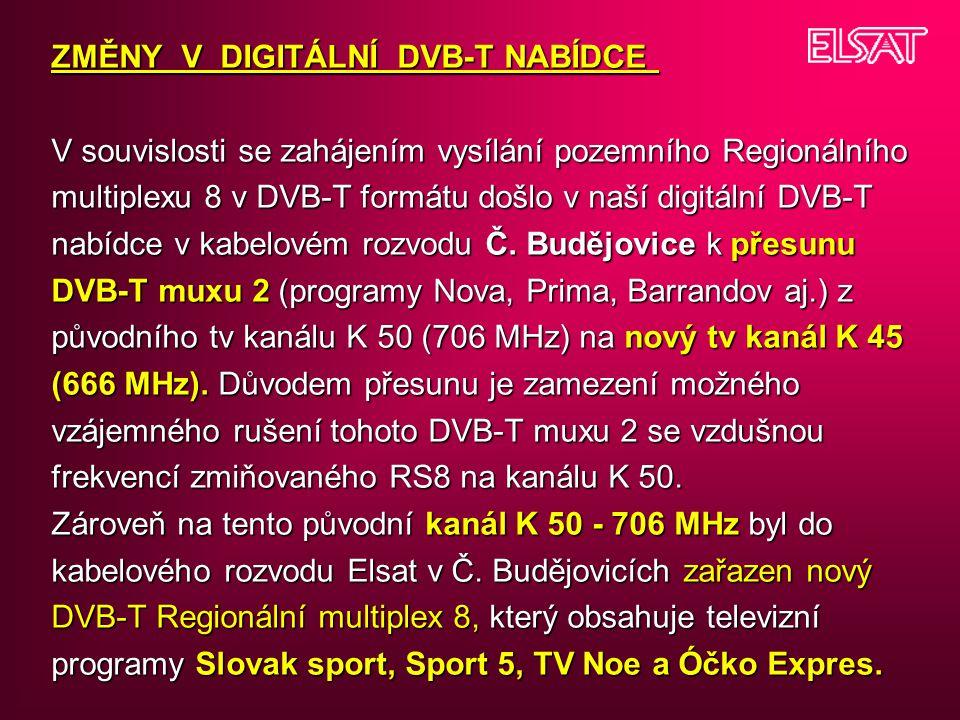 ZMĚNY V DIGITÁLNÍ DVB-T NABÍDCE V souvislosti se zahájením vysílání pozemního Regionálního multiplexu 8 v DVB-T formátu došlo v naší digitální DVB-T nabídce v kabelovém rozvodu Č.