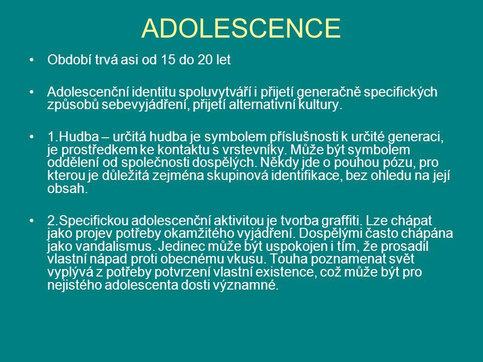 ADOLESCENCE Období trvá asi od 15 do 20 let