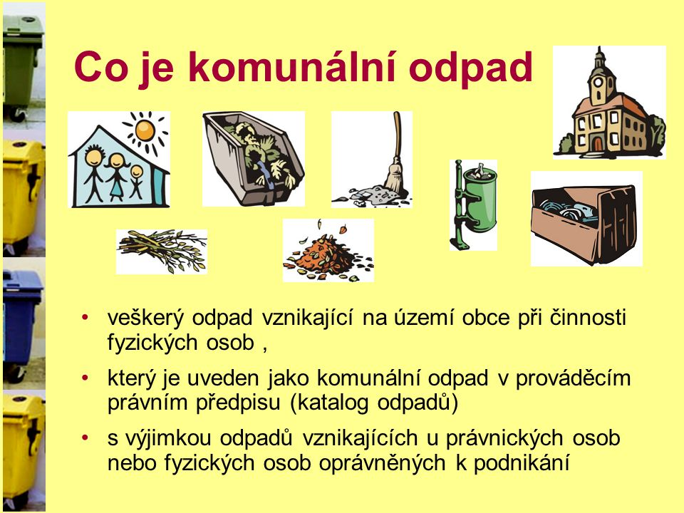 Co je komunální odpad veškerý odpad vznikající na území obce při činnosti fyzických osob ,