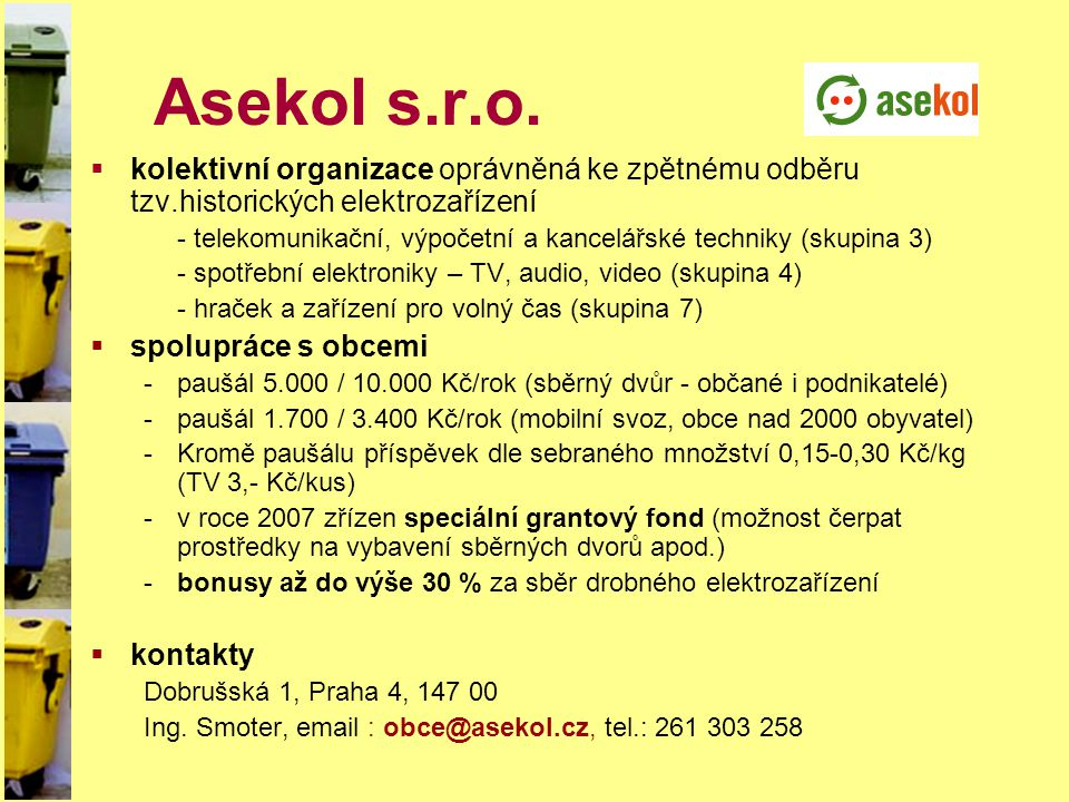 Asekol s.r.o. kolektivní organizace oprávněná ke zpětnému odběru tzv.historických elektrozařízení.