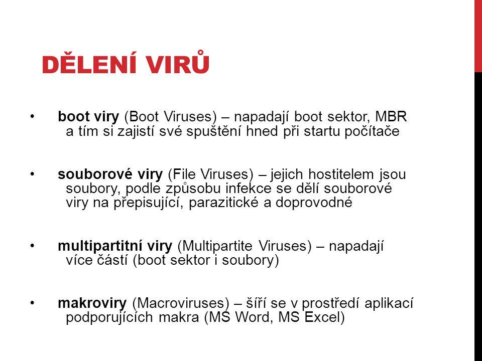 DĚLENÍ VirŮ boot viry (Boot Viruses) – napadají boot sektor, MBR a tím si zajistí své spuštění hned při startu počítače.