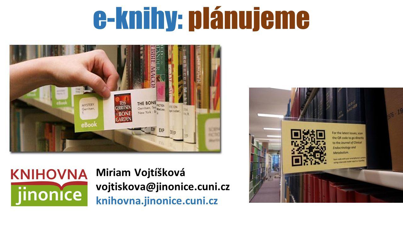 e-knihy: plánujeme Miriam Vojtíšková vojtiskova@jinonice.cuni.cz