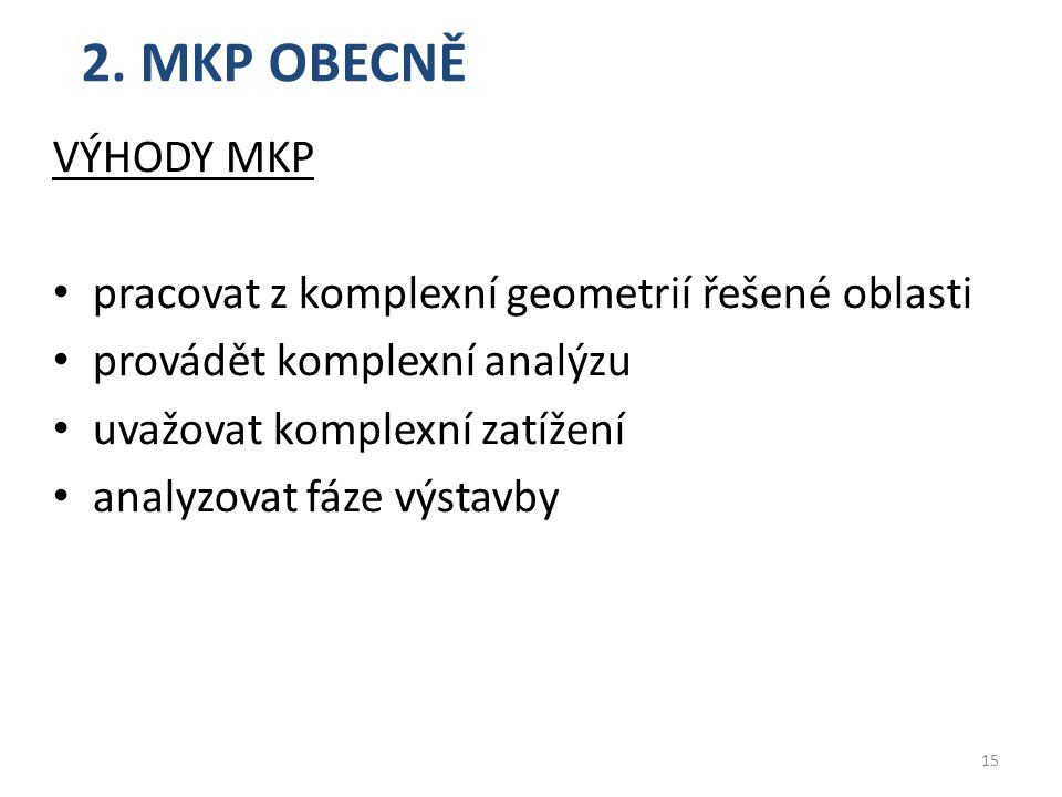 2. MKP OBECNĚ Výhody MKP pracovat z komplexní geometrií řešené oblasti