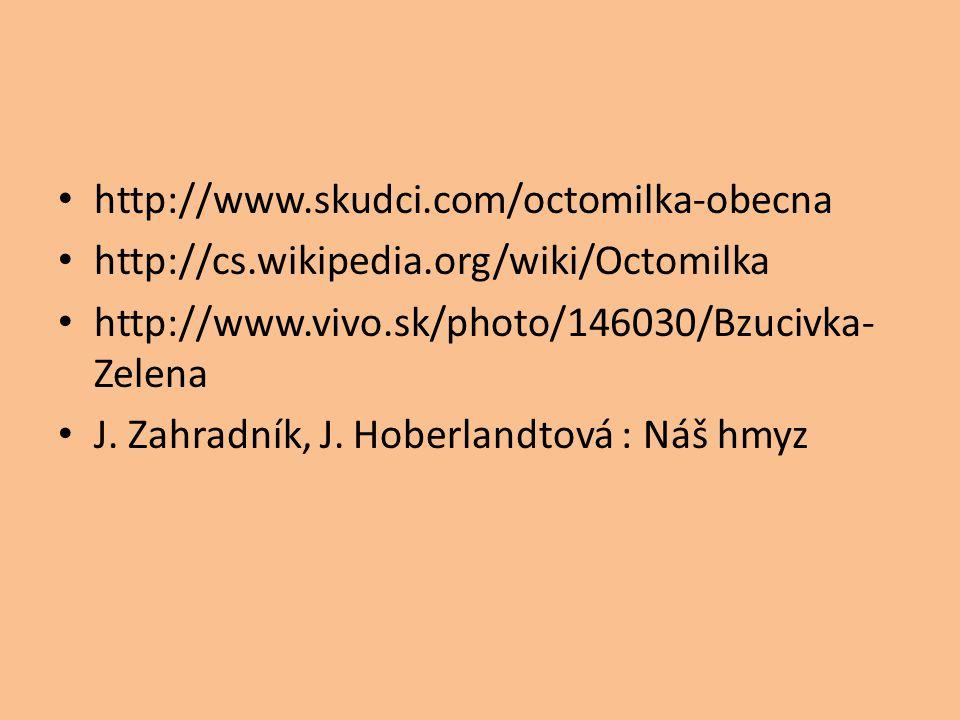 http://www.skudci.com/octomilka-obecna http://cs.wikipedia.org/wiki/Octomilka. http://www.vivo.sk/photo/146030/Bzucivka-Zelena.