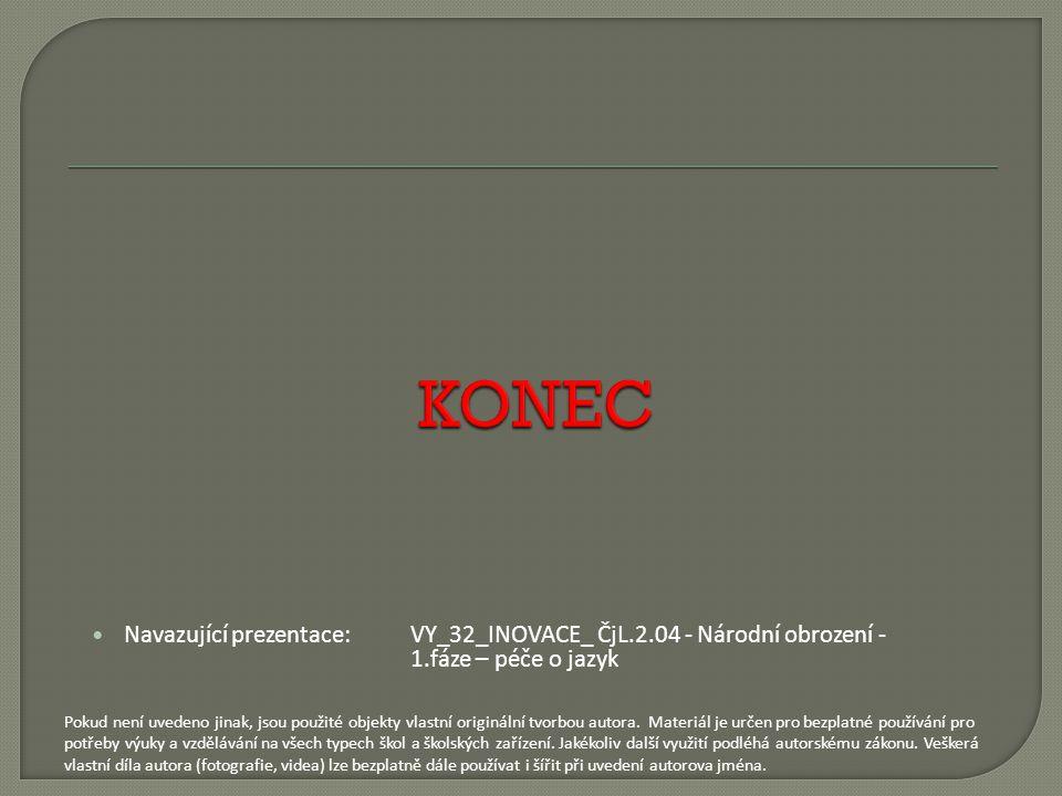 KONEC Navazující prezentace: VY_32_INOVACE_ ČjL.2.04 - Národní obrození - 1.fáze – péče o jazyk.