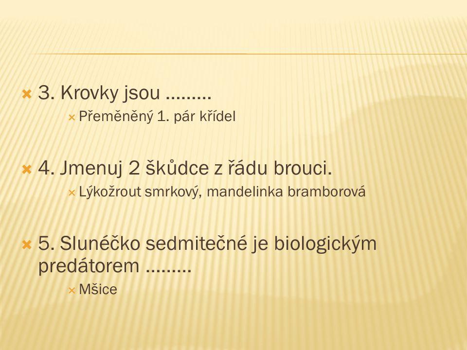 4. Jmenuj 2 škůdce z řádu brouci.