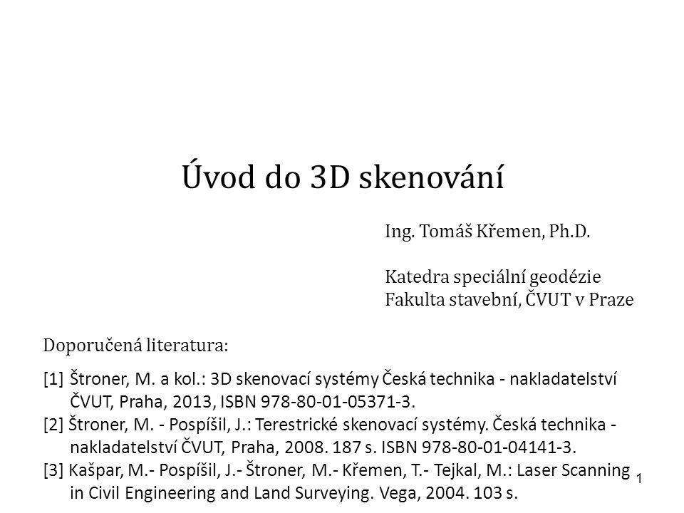Úvod do 3D skenování Ing. Tomáš Křemen, Ph.D.