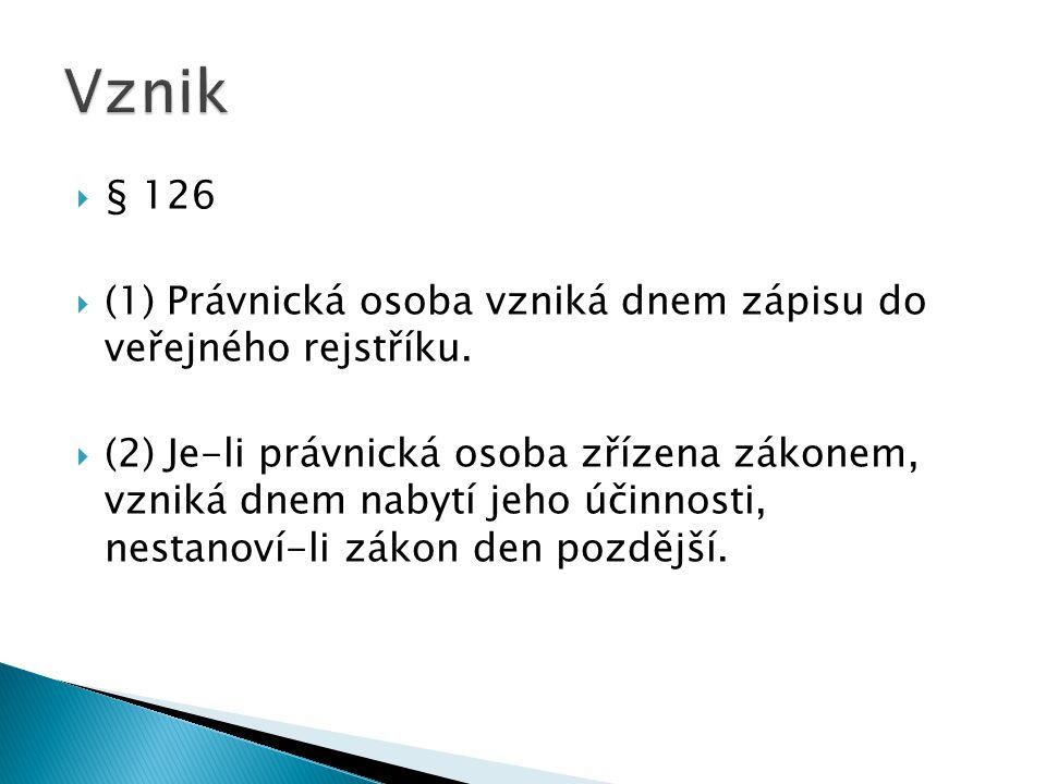 Vznik § 126. (1) Právnická osoba vzniká dnem zápisu do veřejného rejstříku.
