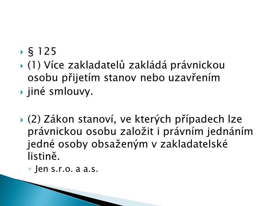 § 125 (1) Více zakladatelů zakládá právnickou osobu přijetím stanov nebo uzavřením. jiné smlouvy.