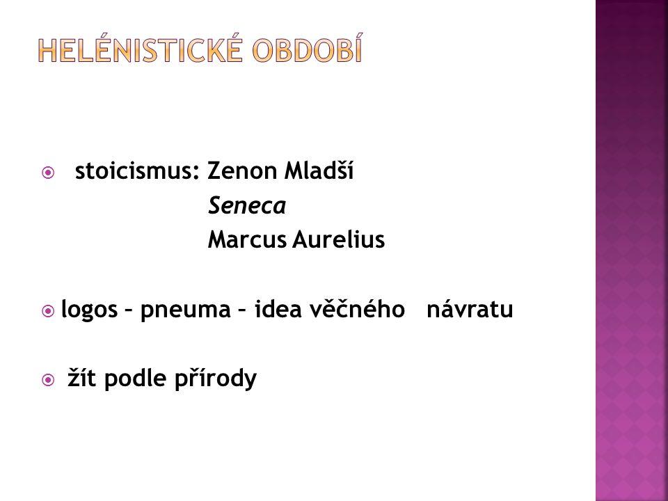 Helénistické období stoicismus: Zenon Mladší Seneca Marcus Aurelius