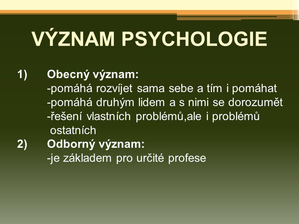 VÝZNAM PSYCHOLOGIE 1) Obecný význam: