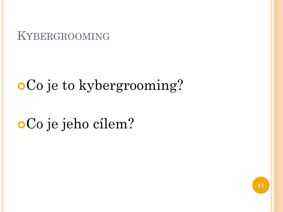 Kybergrooming Co je to kybergrooming Co je jeho cílem