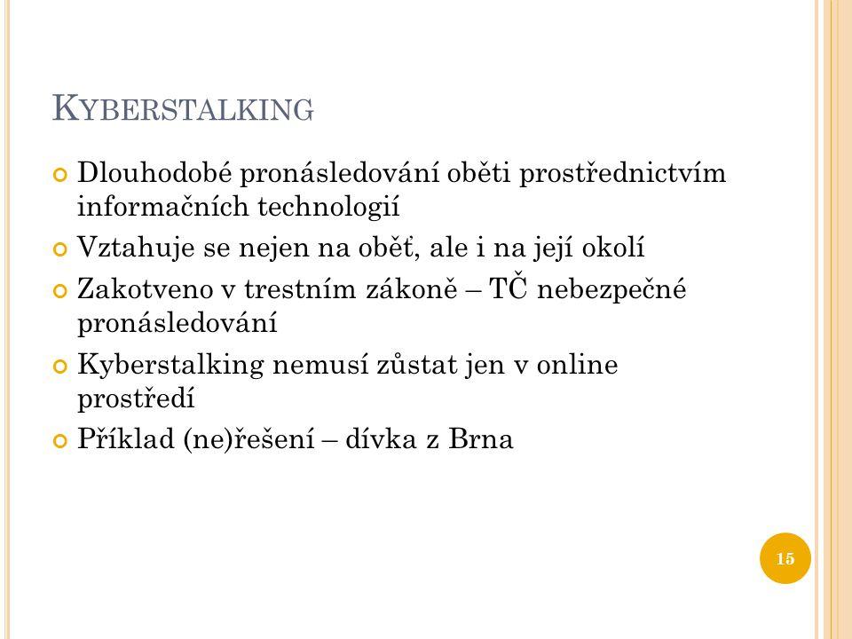 Kyberstalking Dlouhodobé pronásledování oběti prostřednictvím informačních technologií. Vztahuje se nejen na oběť, ale i na její okolí.