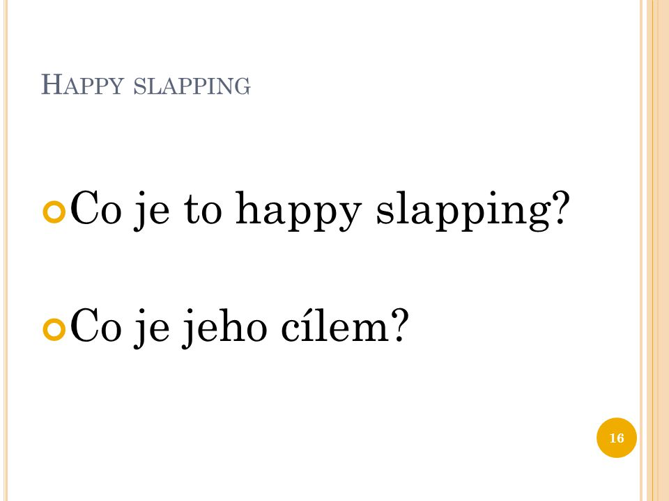 Happy slapping Co je to happy slapping Co je jeho cílem