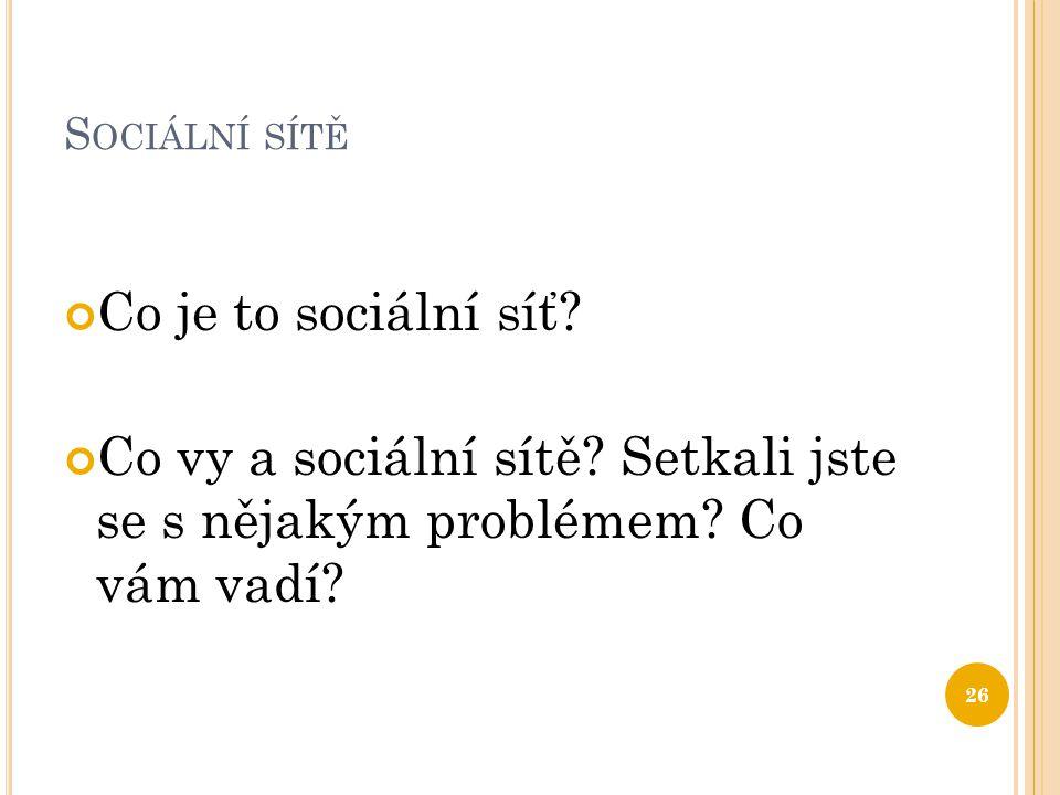 Sociální sítě Co je to sociální síť. Co vy a sociální sítě.